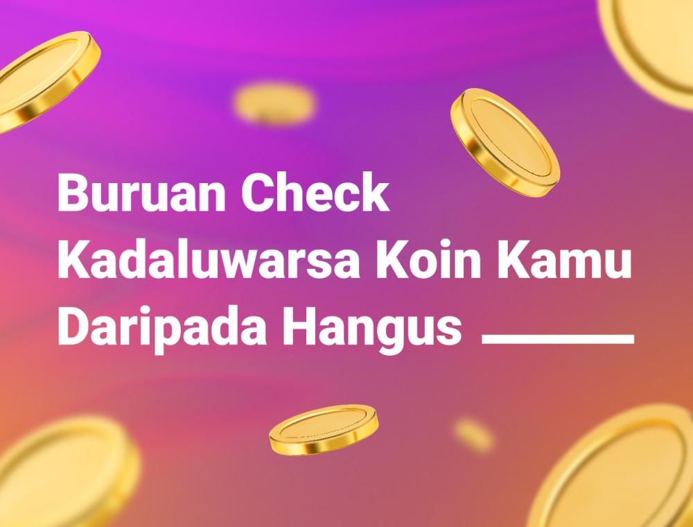 Punya Coins Ribuan Kayak Sultan? Cek Dulu Expired-nya