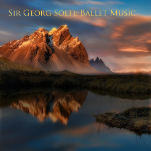 Album Sir georg solti : ballet music from Georg Solti