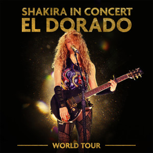 Shakira的專輯Shakira In Concert: El Dorado World Tour
