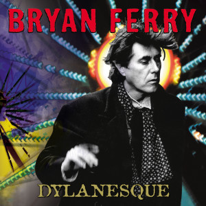 Dylanesque 2007 Bryan Ferry
