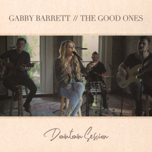 Gabby Barrett的專輯The Good Ones (Downtown Session)