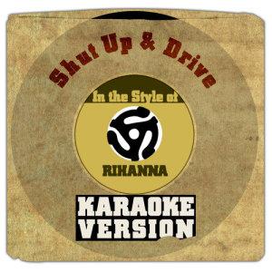 Karaoke - Ameritz的專輯Shut Up & Drive (In the Style of Rihanna) [Karaoke Version] - Single