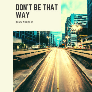 Album Don't Be That Way from Benny Goodman