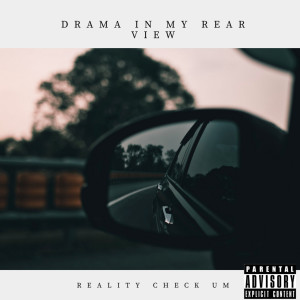 Album Drama in My Rear View (Explicit) from Reality Check Um