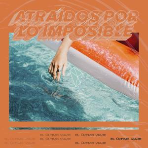 Album Atraídos por Lo Imposible from El Último Viaje