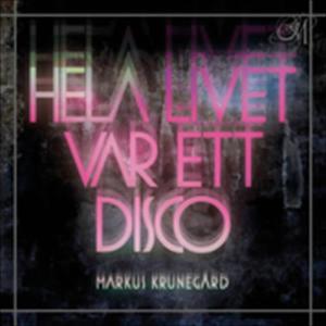 Hela livet var ett disco 2009 Markus Krunegard