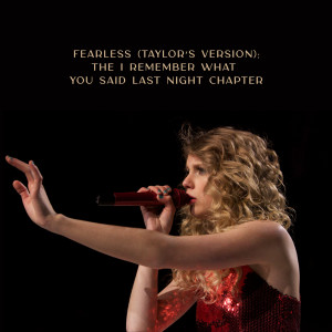 Taylor Swift的專輯Fearless (Taylor's Version): The I Remember What You Said Last Night Chapter