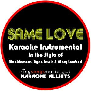Listen to Same Love (In the Style of Macklemore, Ryan Lewis and Mary Lambert) [Karaoke Instrumental Version] (Explicit) song with lyrics from Karaoke All Hits