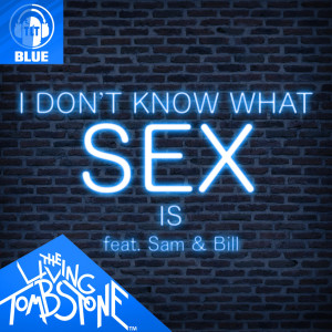 The Living Tombstone的專輯I Don't Know What Sex Is (Blue Version)