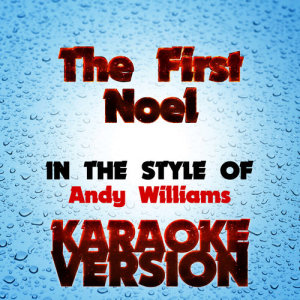 Karaoke - Ameritz的專輯The First Noel   (In the Style of Andy Williams) [Karaoke Version] - Single