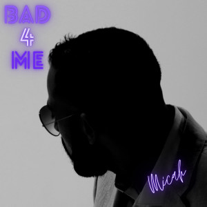 Album Bad 4 Me from Micah
