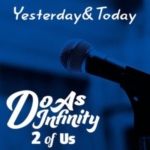 Do As Infinity的專輯Yesterday & Today 過往今昔 (2 of Us)