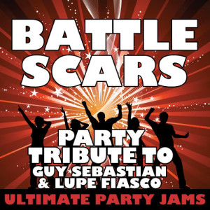 Ultimate Party Jams的專輯Battle Scars (Party Tribute to Guy Sebastian & Lupe Fiasco)