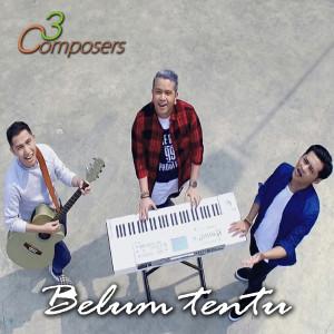 Belum Tentu dari 3 Composers