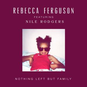 Rebecca Ferguson的專輯Nothing Left But Family