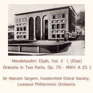 Album Mendelssohn: Elijah, Vol. 2 ((Elias) Oratorio in Two Parts, Op. 70 - MWV A 25) from Huddersfield Choral Society