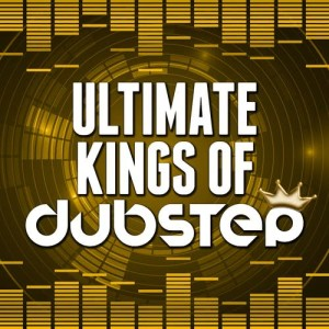 Album Ultimate Kings of Dubstep from Various Artists