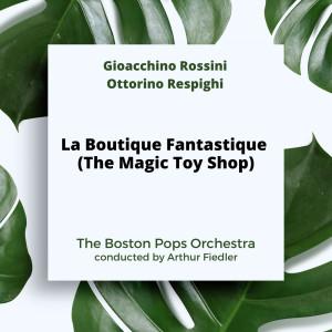 Album Rossini-Respighi: La Boutique Fantastique (The Magic Toy Shop) from Arthur Fiedler