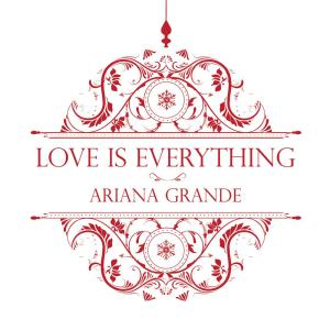 Listen to Love Is Everything song with lyrics from Ariana Grande