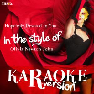 Listen to Hopelesly Devoted to You (In the Style of Olivia Newton John) [Karaoke Version] (Karaoke Version) song with lyrics from Ameritz Spanish Karaoke