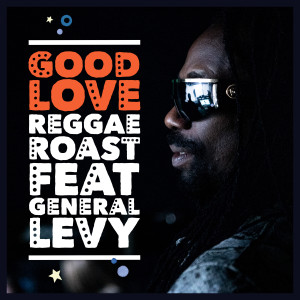Reggae Roast的專輯Good Love (feat. General Levy)