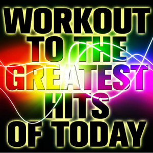 Ultimate Tribute Stars的專輯Workout to the Greatest Hits of Today
