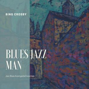 Album Blues Jazz Man (Jazz Blues Avantgarde Essentials) from Bing Crosby