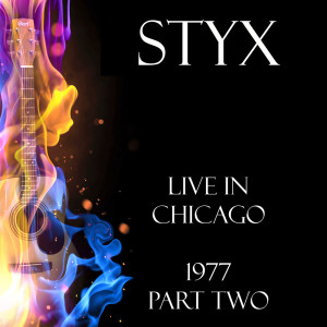 Styx的專輯Live in Chicago 1977 Part Two