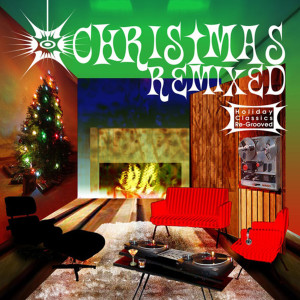Album Christmas Remixed - Holiday Classics Re-Grooved from Various Artists