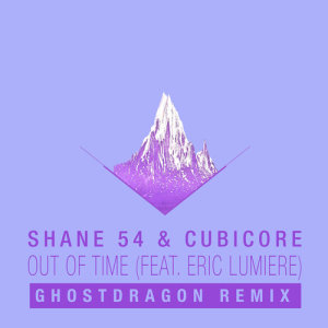 Shane 54的專輯Out of Time (feat. Eric Lumiere) [GhostDragon Remix]