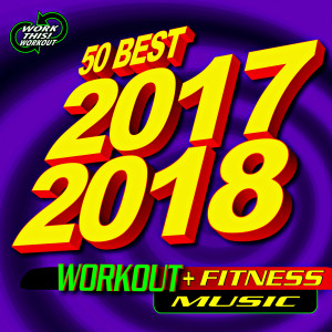 Album 50 Best 2017 2018 Workout + Fitness Music from Work This! Workout