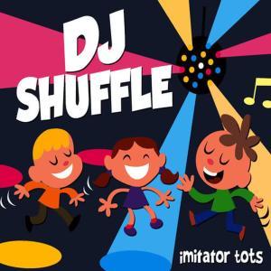 Listen to DJ Shuffle song with lyrics from Imitator Tots