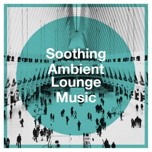Album Soothing ambient lounge music from New Age