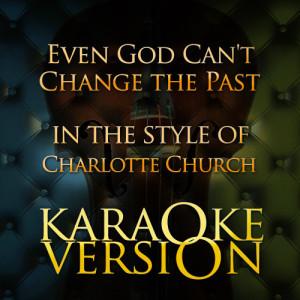 Karaoke - Ameritz的專輯Even God Can't Change the Past (In the Style of Charlotte Church) [Karaoke Version] - Single