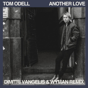 Listen to Another Love (Dimitri Vangelis & Wyman Remix) song with lyrics from Tom Odell