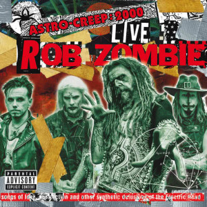 Album Astro-Creep: 2000 Live - Songs Of Love, Destruction And Other Synthetic Delusions Of The Electric Head from Rob Zombie