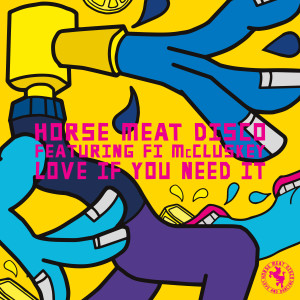 Album Love If You Need It (feat. Fi McCluskey) from Horse Meat Disco