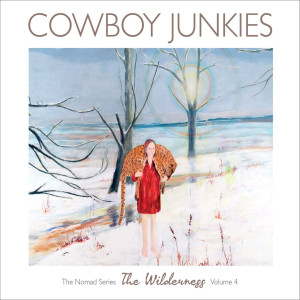 Album The Wilderness - The Nomad Series, Vol.4 (Explicit) from Cowboy Junkies