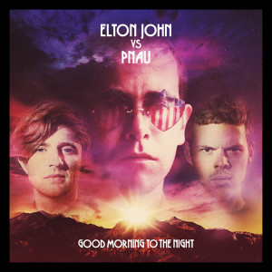 Good Morning To The Night 2012 Elton John; Pnau