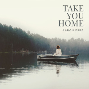 Album Take You Home from Aaron Espe