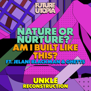 Album Nature or Nurture? / Am I Built Like This? (UNKLE Reconstruction) from Future Utopia