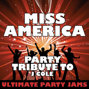 Ultimate Party Jams的專輯Miss America (Party Tribute to J Cole)