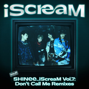 SHINee的專輯iScreaM Vol.7 : Don't Call Me Remixes