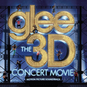 Glee Cast的專輯Glee The 3D Concert Movie (Motion Picture Soundtrack)