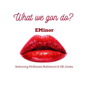 Album What We Gon Do? (Explicit) from E Minor