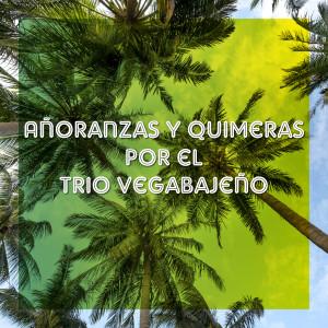 Album Añoranzas y Quimeras por el Trio Vegabajeño from Trio Vegabajeno