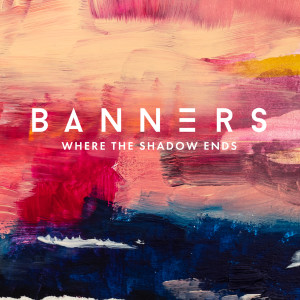 Listen to Where The Shadow Ends song with lyrics from Banners