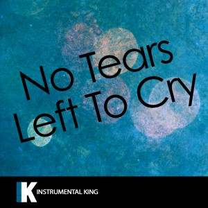 Instrumental King的專輯No Tears Left to Cry (In the Style of Ariana Grande) [Karaoke Version]