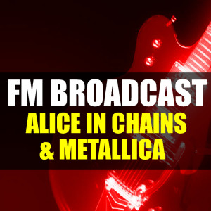FM Broadcast Alice In Chains & Metallica dari Metallica