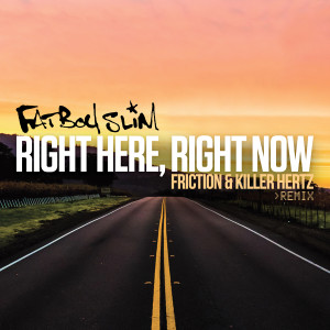 Album Right Here Right Now (Friction & Killer Hertz Remix) from Fatboy Slim